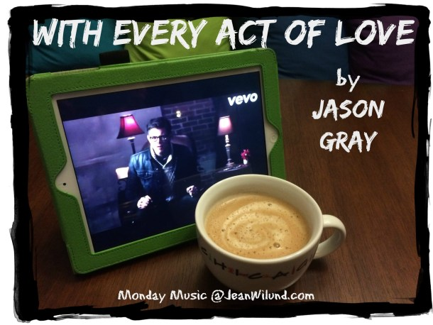 Monday Music -- With Every Act of Love (by Jason Gray)