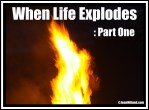 Click to view post: When Life Explodes: Part One