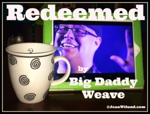 "Click to watch video: Monday Music ~ Do You Want to be Free? ~ ""Redeemed"" by Big Daddy Weave"