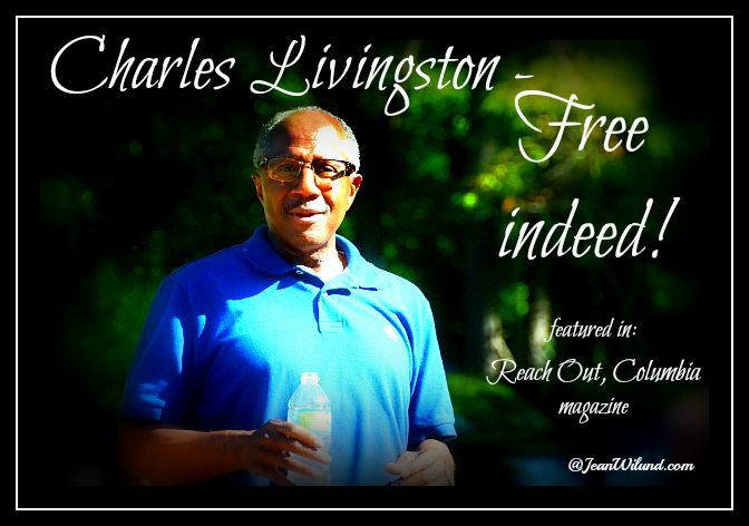 Click photo to read the inspiring story of Charles Livingston ~ Free Indeed (via www.JeanWilund.com as featured in Reach Out, Columbia magazine)