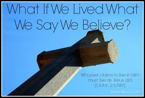 Click to view post: What if We Lived What We Say We Believe? (Guideposts: Deadlines, Grocery Lines, Laugh Lines, August 17, 2015)