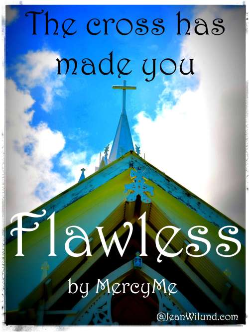 """Click to listen to """"Flawless"""" by MercyMe. The Cross Has Made You Flawless. Amen!"""