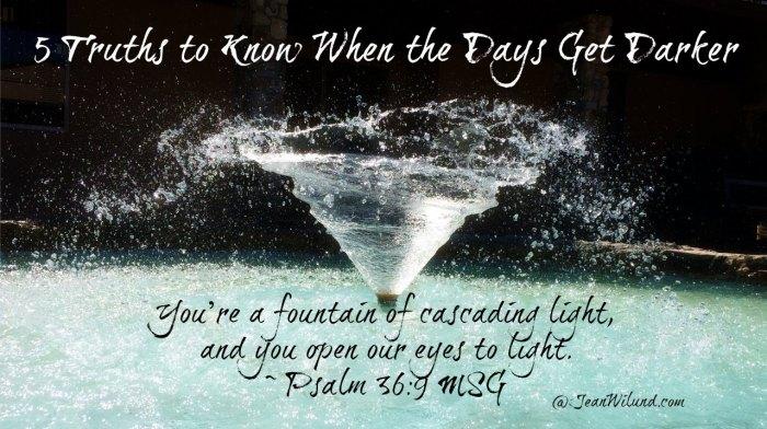 5 Truth to Know When the Days Get Darker. #Christ #Light via www.JeanWilund.com