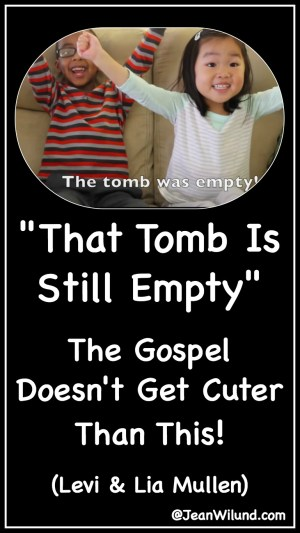 "Click to view ""That Tomb is Still Empty"" by Levi & Lia Mullen. The Gospel doesn't get cuter! via www.jeanwilund.com"