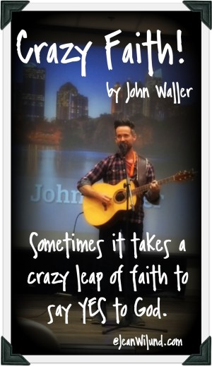 Listen to John Waller sing Crazy Faith and learn the story of crazy faith that inspired the song. (www.JeanWilund.com)