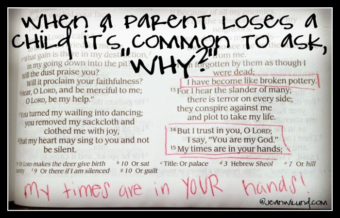 """Click to read """"When A Parent Loses A Child, It's Common to Ask """"Why?"""" """" by Traci Burns, a Mother Who Knows. Traci lost her daughter and offers others great comfort. My Times Are In Your Hands Psalm 31:15 (via www.JeanWilund.com)"""