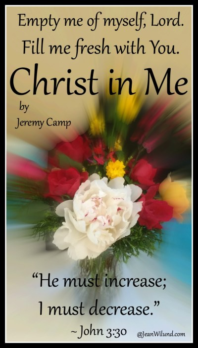Empty me of myself, Lord, so I don't stink up the place. Fill me with You. Devotion & Music video of CHRIST IN ME by Jeremy Camp