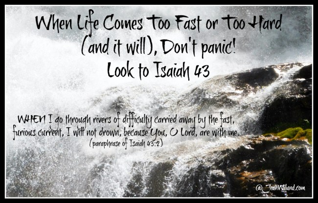 When life comes too fast or too hard (and it will), don't panic. Do this instead. Look to Isaiah 43, and gain confidence & strength. (via www.JeanWilund.com)