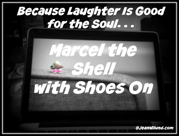Because laughter is good for the soul, watch the hilarious video of Marcel the Shell with Shoes On.
