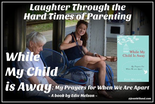 Laughter Through the Hard Times of Parenting. Learn how best to pray while your child is away in While My Child is Away (a book by Edie Melson) Interview by Jean Wilund