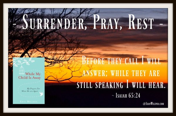 Isaiah 65-24 Surrender, Pray, Rest While My Child is Away via www.JeanWilund.com