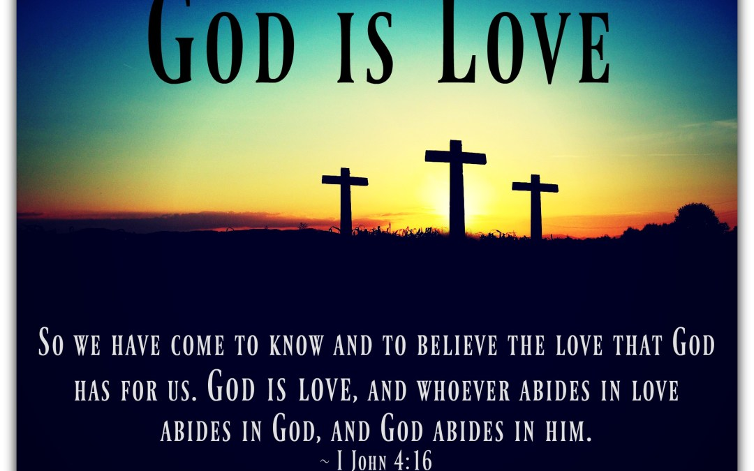 God is Love (from The Never-Ending, Ever-Growing List of the Character Traits of God)