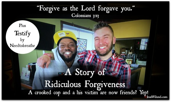 "Ridiculous Forgiveness -- Watch a Story You Won't Believe & listen to ""Testify"" by Needtobreathe (via www.JeanWilund.com"