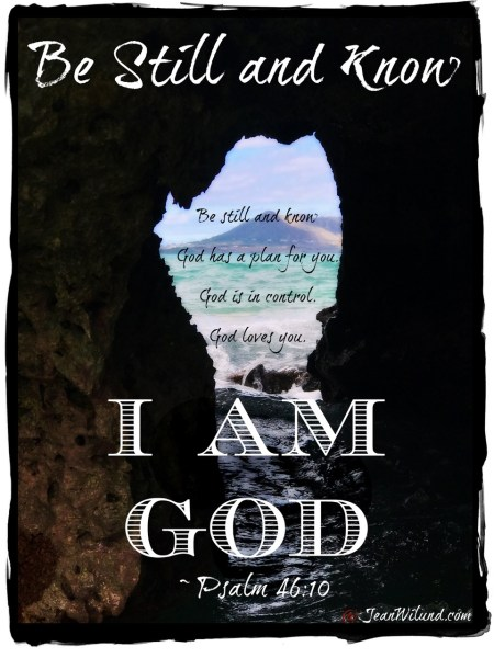 Be still and know I am God - Psalm 46:10 via www.JeanWilund.com