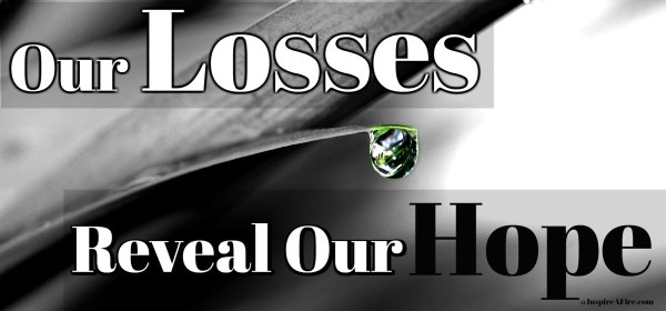 Our Losses Reveal Our Hope (Biblical Hope We Can't Lose) by Jean Wilund via www.InspireAFire.com