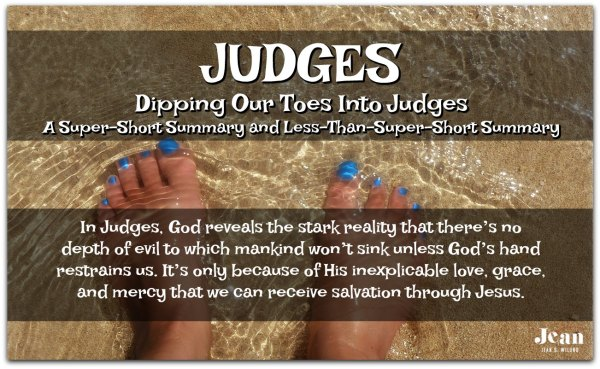 JUDGES - Dip your toes into the book of Judes. A Super-Short Summary and Less-Than-Super-Short Summary (Welcome to the Bible series) via www.JeanWilund.com