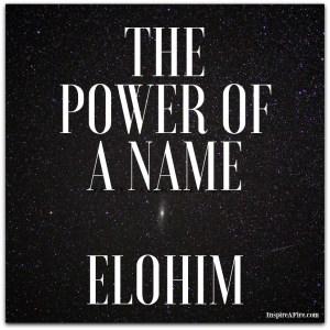 The Power of a Name - Elohim (by Jean Wilund via InspireAFire.com)