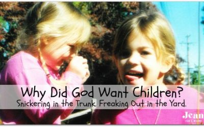 Why Did God Want Children? Snickering in the Trunk. Freaking Out in the Yard.