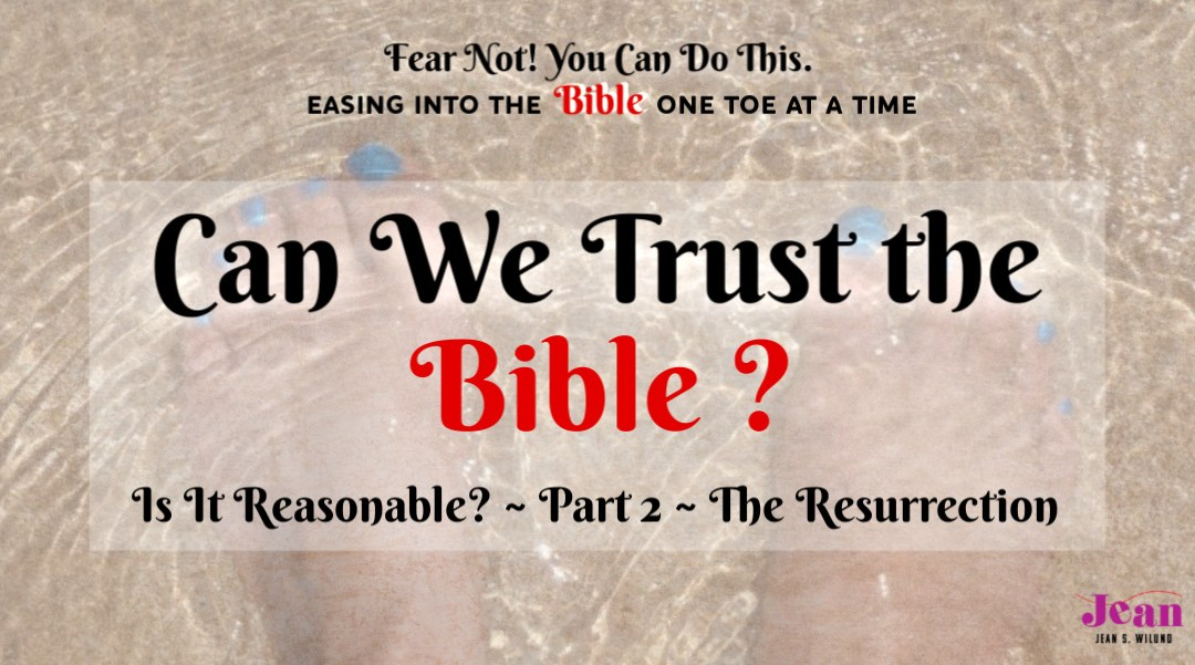 Can We Trust the Bible? Is it Reasonable? Part 2 – The Resurrection