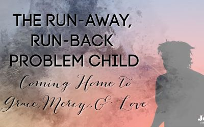 The Run-Away, Run-Back Problem Child: Coming Home to Grace, Mercy, and Love