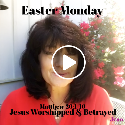 Easter Monday: Jesus Worshipped, Jesus Betrayed ~ Will You Trust Him No Matter the Cost?