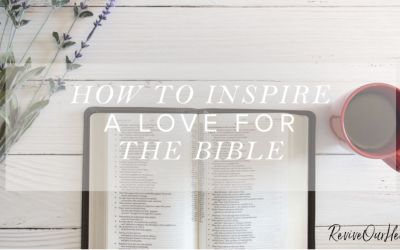 How to Inspire a Love for the Bible