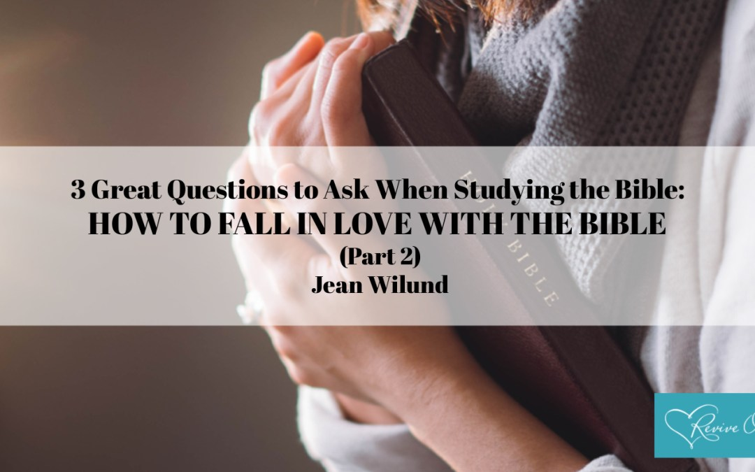 3 Great Questions to Ask When Studying the Bible: HOW TO FALL IN LOVE WITH THE BIBLE (Part 2)