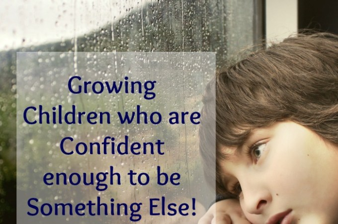 Growing Children who are Confident enough to be Something Else