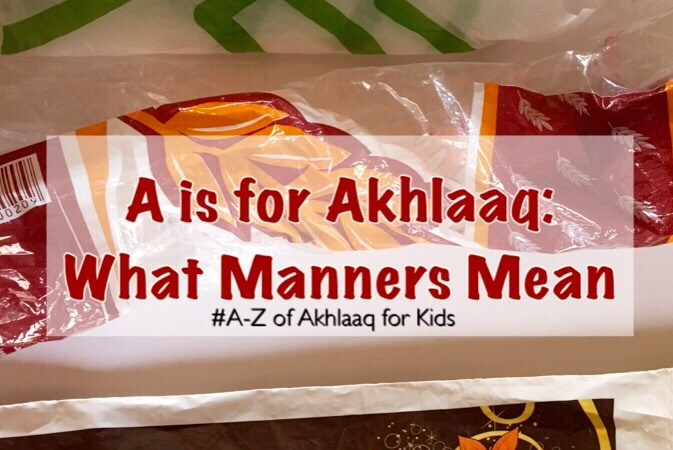 A is for Akhlaaq: What Manners Mean