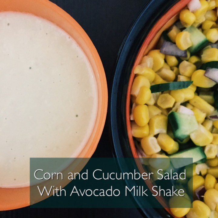 healthy snacks kids corn cucumber salad avocado milkshake
