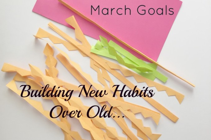 March Goals – New Habits Over Old