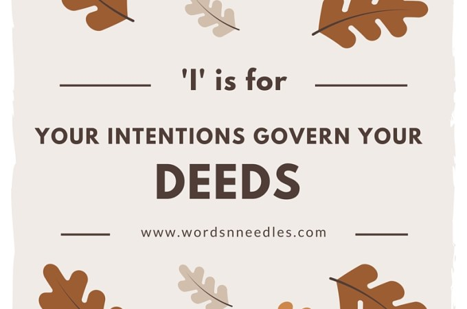 I is for Intentions are what governs your deeds