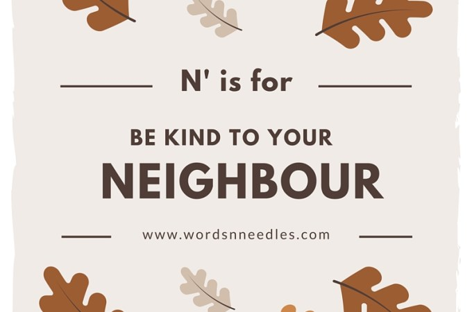 N is for Be Good to Your Neighbour