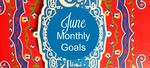 June Monthly Goals – Ahlan Ramadan