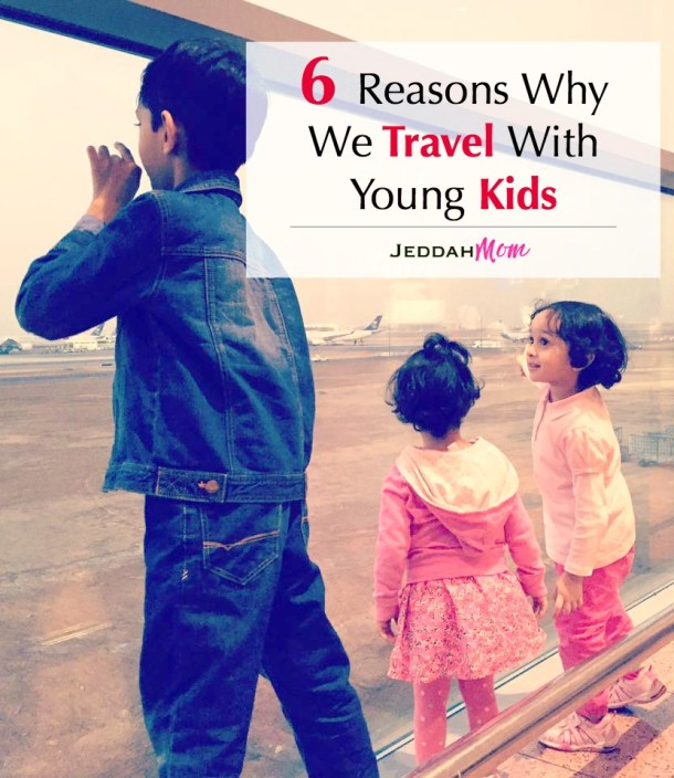 6 Reasons why we travel with young Kids why vacations are important for family Jeddah Mom