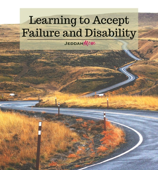 Learning to accept failure and disability JeddahMom