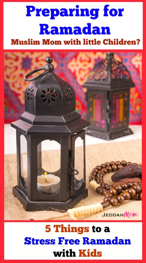 5 things for a stress free Ramadan with Kids Preparing for Ramadan never got easier. These are smart tips JeddahMom