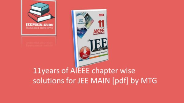11years of AIEEE chapter wise solutions for JEE MAIN
