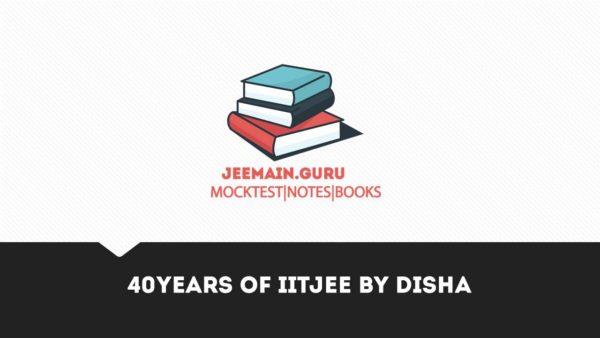 PDF] Downoad 40 Years of IIT JEE by Disha pdf | JEEMAIN GURU
