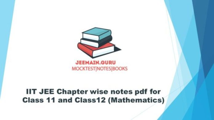 IIT JEE Chapter wise notes pdf for Class 11 and Class12 (Mathematics)