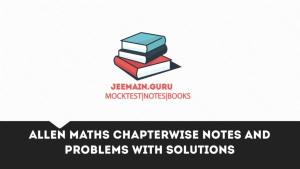 ALLEN Maths Chapterwise Notes and Problems with Solution