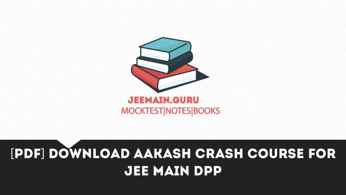 [PDF] Download Aakash Crash Course for JEE DPP