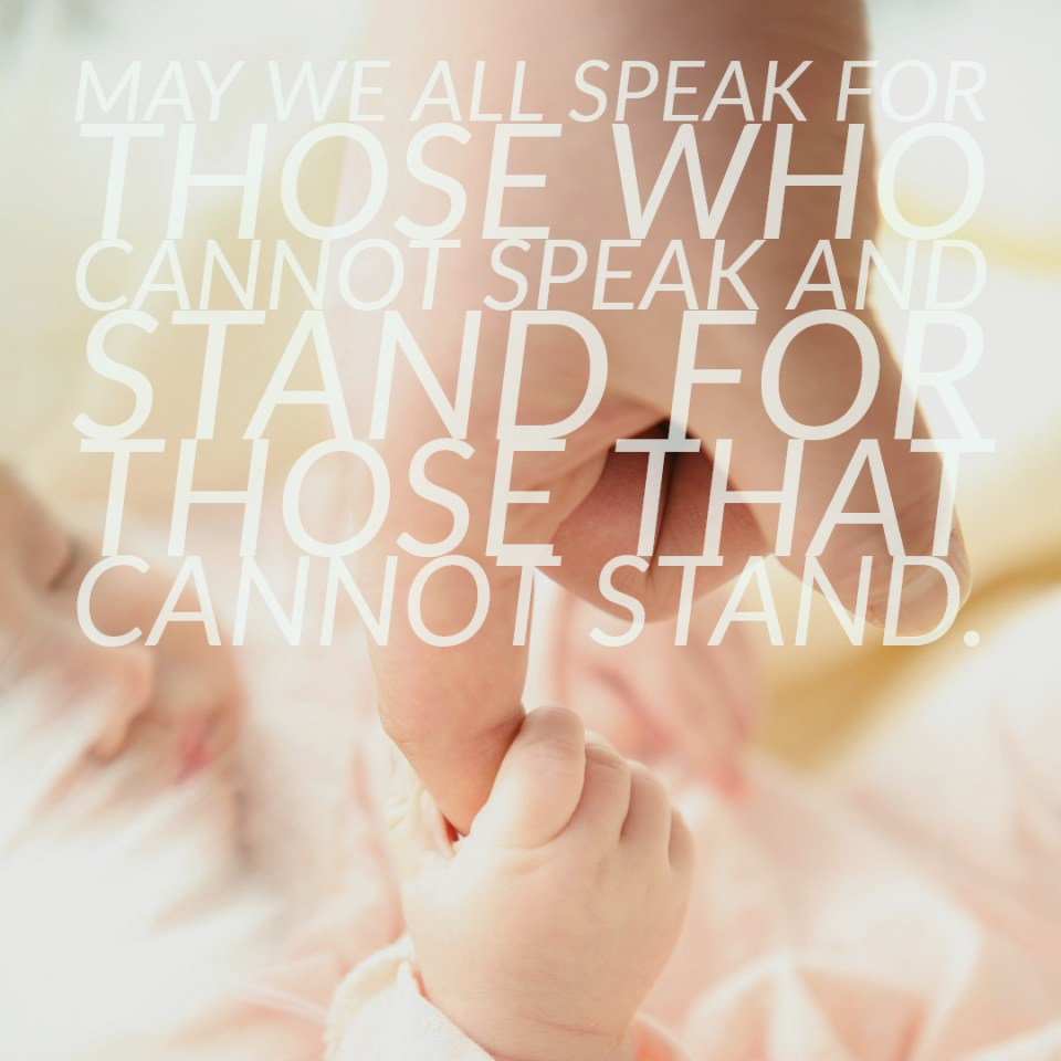 May we all speak for those who cannot speak and stand for those that cannot stand.