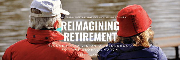 Reimagining Retirement: Recovering a Vision of Elderhood for the Global Church (Lausanne Global Analysis)