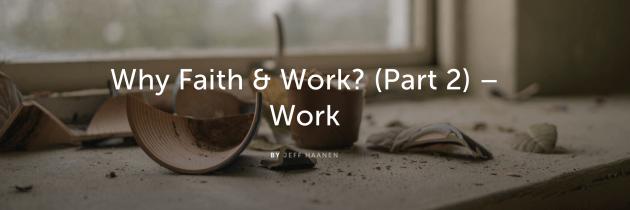 Why Faith & Work? (Part 2) – Work