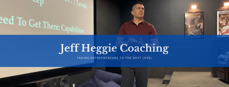 Jeff Heggie Success Coach - Taking Entrepreneurs and High Achievers to the Next Level