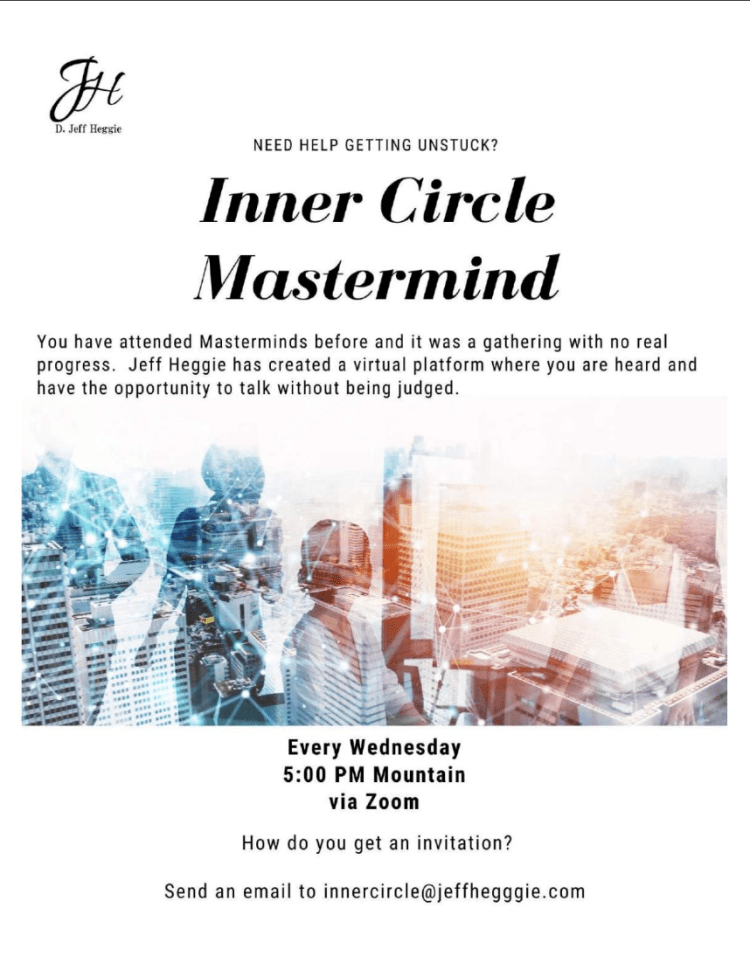 Join Jeff Heggie's Inner Circle Mastermind group to take your life and your business to the next level
