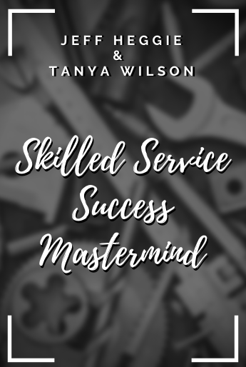 Jeff Heggie & Tanya Wilson host the Skilled Service Success Mastermind group for those business owners that are in the service industry.