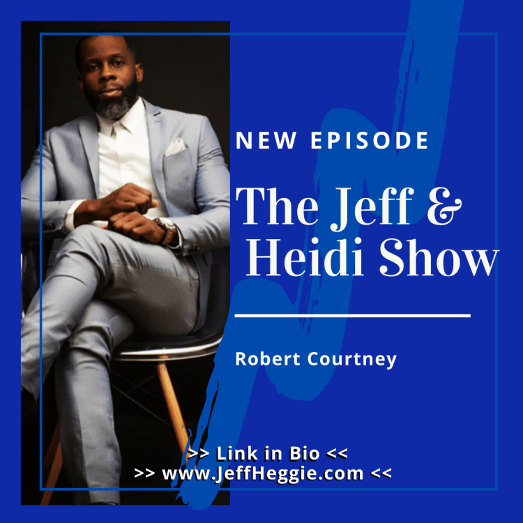 The Jeff & Heidi Show podcast with Robert Courtney Collins