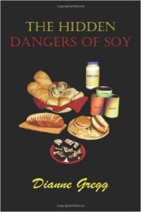 The Hidden Dangers of Soy by Dianne Gregg